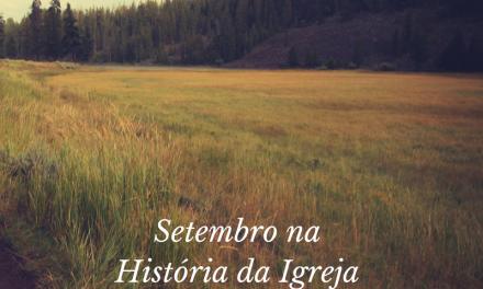 Fatos e Curiosidades que aconteceram no mês de Setembro na História da Igreja