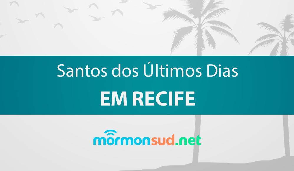 História dos Santos dos Últimos Dias em Recife