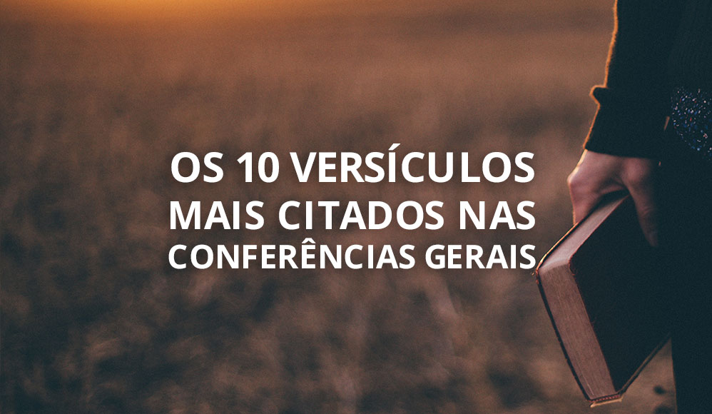 Os 10 Versículos Mais Citados na Conferência Geral Falam de Promessas