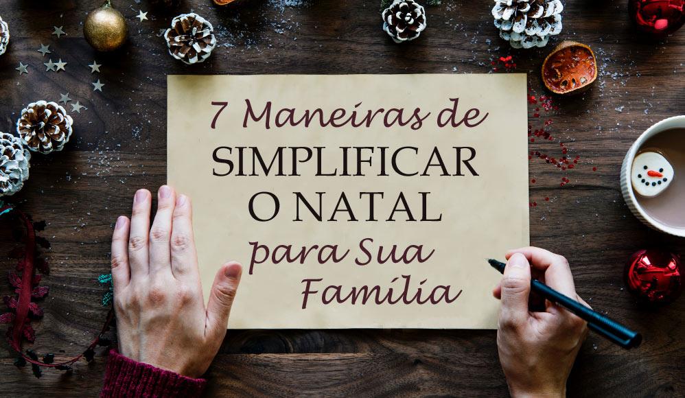 7 maneiras de simplificar o Natal para sua família