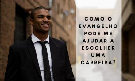 Como o evangelho pode me ajudar a escolher uma carreira?