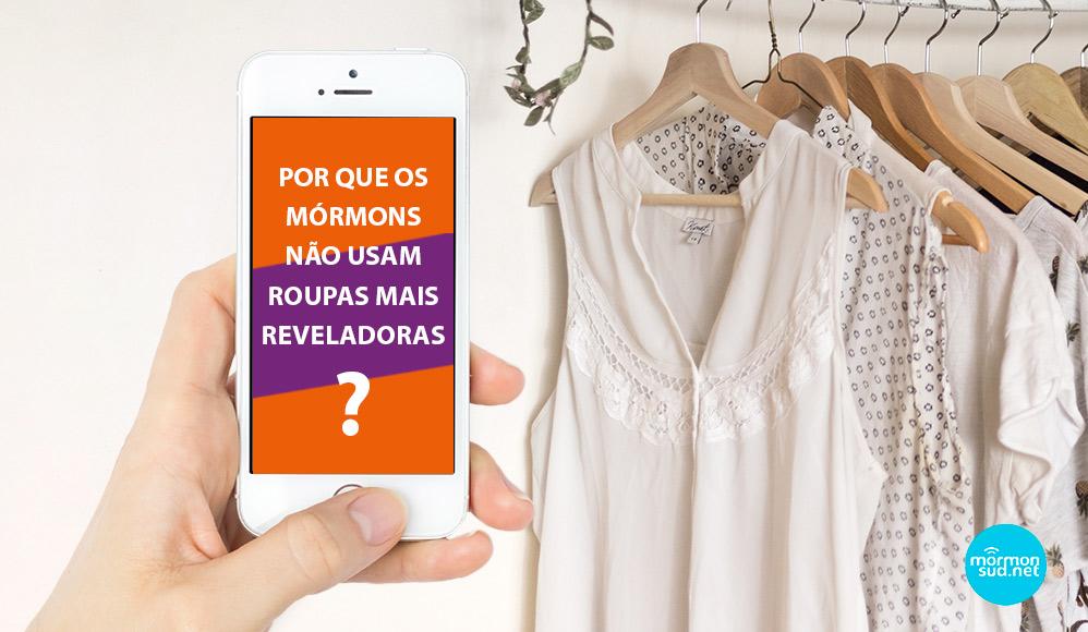 Mórmons no WhatsApp: Por que os mórmons não usam roupas mais reveladoras?