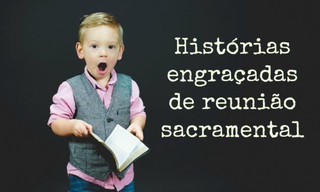 Histórias de situações engraçadas ocorridas em reuniões sacramentais
